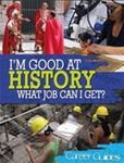 Picture of I'M GOOD AT HISTORY: WHAT JOB CAN I GET?