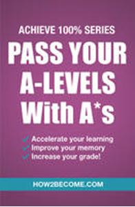 Picture of Pass Your A-Levels with A*s