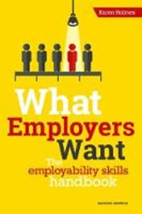 Picture of WHAT EMPLOYERS WANT: THE EMPLOYABILITY SKILLS HANDBOOK