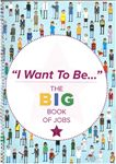 Picture of I Want to Be... The Big Book of Jobs