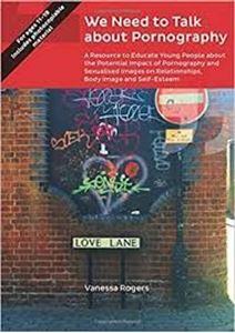 Picture of We Need to Talk about Pornography: A Resource to Educate Young People about the Potential Impact of Pornography and Sexualised Images on Relationships, Body Image and Self-Esteem