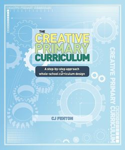 The Creative Primary Curriculum: A step-by-step approach to wholeschool curriculum design
